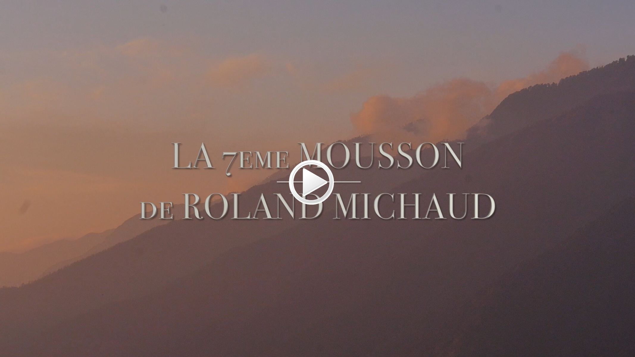 la-7eme-mousson-de-roland-michaud-video